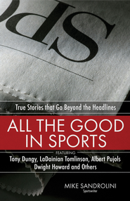 All the Good in Sports: True Stories That Go Beyond the Headlines - eBook  -     By: Mike Sandrolini