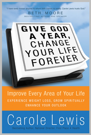 Give God a Year & Change Your Life Forever: Improve Every Area of Your Life - eBook  -     By: Carole Lewis