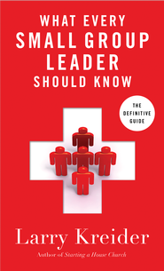 What Every Small-Group Leader Should Know: The Definitive Guide - eBook  -     By: Larry Kreider