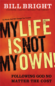 My Life Is Not My Own: Following God No Matter the Cost - eBook  -     By: Bill Bright