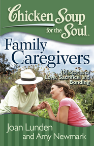 Chicken Soup for the Soul: Family Caregivers: 101 Stories of Love, Sacrifice, and Bonding - eBook  -     By: Jack Canfield, Mark Victor Hansen, Joan Lunden