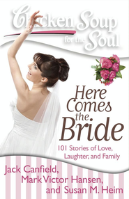 Chicken Soup for the Soul: Here Comes the Bride: 101 Stories of Love, Laughter, and Family - eBook  -     By: Jack Canfield, Mark Victor Hansen, Susan M. Heim