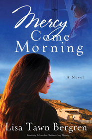 Mercy Come Morning: A Novel - eBook  -     By: Lisa T. Bergren