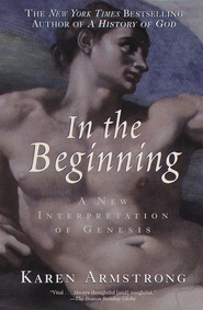 In the Beginning: A New Interpretation of Genesis - eBook  -     By: Karen Armstrong