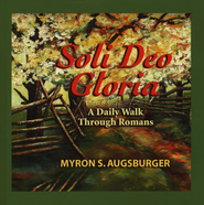 Soli Deo Gloria: A Daily Walk Through Romans, softcover  -     By: Myron S. Augsburger