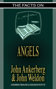 The Facts on Angels - eBook  -     By: John Ankerberg, John Weldon