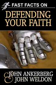 Fast Facts on Defending Your Faith - eBook  -     By: John Ankerberg, John Weldon