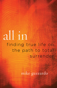 All In: Finding True Life on the Path to Total Surrender - eBook  -     By: Mike Guzzardo