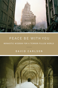 Peace Be with You: Monastic Wisdom for a Terror-Filled World - eBook  -     By: David Carlson