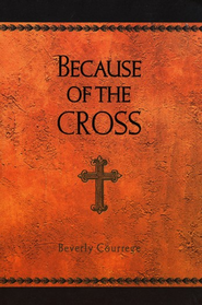 Because of the Cross  -     By: Beverly Courrege