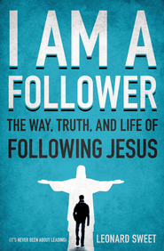 I am a Follower: The Way, Truth, and Life of Following Jesus - eBook  -     By: Leonard Sweet