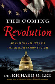 The Coming Revolution: Signs from America's Past That Signal Our Nation's Future - eBook  -     By: Richard Lee