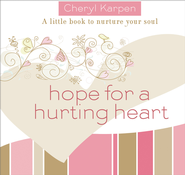 Hope For a Hurting Heart: A Little Book to Nurture the Soul - eBook  -     By: Cheryl Karpen