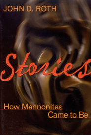 Stories: How Mennonites Came to Be   -     By: John D. Roth