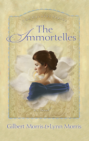 The Immortelles: A Novel - eBook  -     By: Gilbert Morris, Lynn Morris
