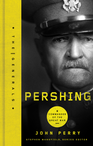 Pershing: Commander of the Great War - eBook  -     By: John Perry