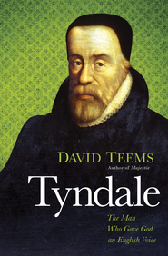 Tyndale: The Man Who Gave God an English Voice - eBook  -     By: David Teems