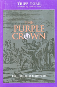 The Purple Crown: The Politics and Witness of Martyrdom  -              By: Tripp York