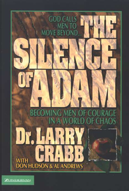 The Silence of Adam: Becoming Men of Courage in a World of Chaos  -              By: Larry Crabb, Don Hudson, Al Andrews