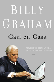 Casi en casa: Reflexiones de la vida, la fe y el fin de la carrera - eBook  -     By: Billy Graham