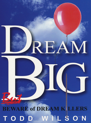 Dream Big, BUT Beware of Dream Killers   -     By: Todd Wilson