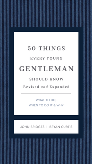 50 Things Every Young Gentleman Should Know: What to Do, When to Do It, & Why - eBook  -     By: John Bridges