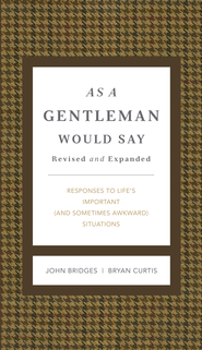 As a Gentleman Would Say: Responses to Life's Important (and Sometimes Awkward) Situations - eBook  -     By: John Bridges