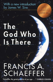 The God Who Is There, 30th Anniversary Edition   -     By: Francis Schaeffer