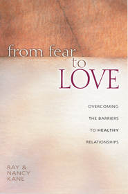 From Fear to Love: Overcoming the Barriers to Healthy Relationships - eBook  -     By: Ray Kane, Nancy Kane