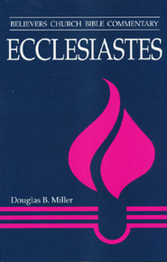 Ecclesiastes: Believers Church Bible Commentary  -              By: Douglas B. Miller