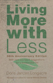 Living More with Less, 30th Anniversary Edition  -              Edited By: Valerie Weaver-Zercher                   By: Doris Janzen Longacre