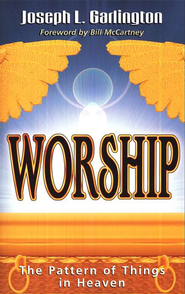 Worship: The Pattern of Things in Heaven  -     By: Joseph L Garlington