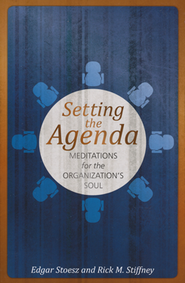 Setting the Agenda: Meditations for the Organization's Soul  -     By: Edgar Stoesz, Rick M. Stiffney