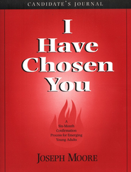 I Have Chosen You: A Six Month Confirmation Program for Emerging Young Adults (Candidate Journal)  -     By: Joseph Moore
