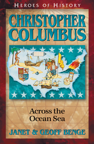 Heroes of History: Christopher Columbus, Across the Ocean Sea   -              By: Janet Benge, Geoff Benge