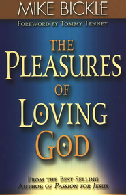 The Pleasures of Loving God   -     By: Mike Bickle
