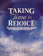 Taking Time to Rejoice: An Interactive Study Guide for Created for His Glory  -              By: Jim Berg