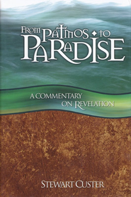 From Patmos to Paradise: A Commentary on Revelation   -     By: Stewart Custer