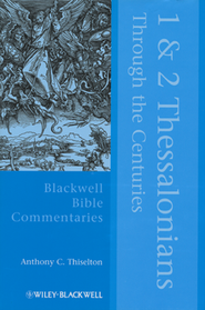 1 & 2 Thessalonians Through the Centuries: Blackwell Bible Commentaries [BBC]  -     By: Anthony C. Thiselton