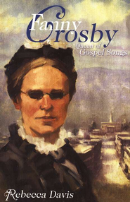 Fanny Crosby: Queen of Gospel Songs   -              By: Rebecca Davis