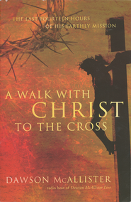 A Walk With Christ To The Cross (slightly imperfect)   -              By: Dawson McAllister