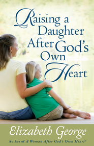 Raising a Daughter After God's Own Heart - eBook  -     By: Elizabeth George