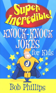 Super Incredible Knock-Knock Jokes for Kids - eBook  -     By: Bob Phillips