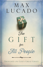 The Gift for All People: Thoughts on God's Great Grace - eBook  -     By: Max Lucado