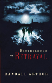Brotherhood of Betrayal - eBook  -     By: Randall Arthur