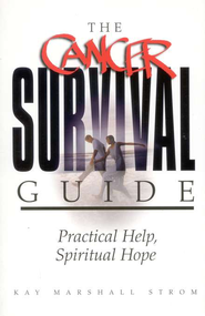 The Cancer Survival Guide: Practical Help, Spiritual Hope  -              By: Kay Marshall Strom