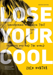 Lose Your Cool, Revised and Expanded Edition: Discovering a Passion that Changes You and the World / Enlarged - eBook  -     By: Zach Hunter