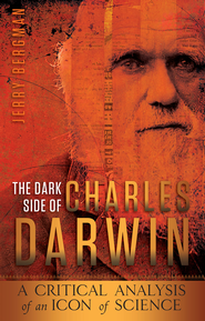 The Darker Side of Charles Darwin: A Critical Analysis of an Icon of Science - eBook  -     By: Jerry Bergman