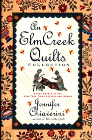An Elm Creek Quilts Collection: Three Novels in the New York Times Bestselling Series  -     By: Jennifer Chiaverini
