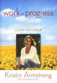Work in Progress: An Unfinished Woman's Guide to Grace   -     By: Kristin Armstrong